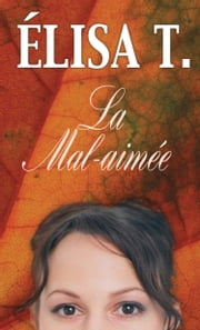 La Mal-aimée ebook by Élisa T.