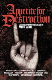 Appetite for Destruction - The Mick Wall Interviews ebook by Mick Wall