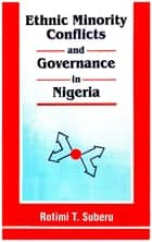 Ethnic Minority Conflicts and Governance in Nigeria ebook by Rotimi T. Suberu
