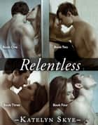 Relentless - Complete Collection ebook by Katelyn Skye