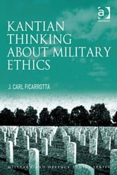Kantian Thinking about Military Ethics ebook by Professor J Carl Ficarrotta,Mr Don Carrick,Professor James Connelly,Professor George Lucas,Professor Paul Robinson