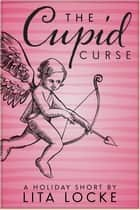 The Cupid Curse ebook by Lita Locke