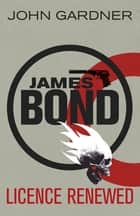 Licence Renewed - A James Bond Novel ebook by