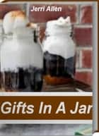 Gifts In A Jar ebook by Jerri Allen