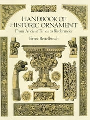 Handbook of Historic Ornament ebook by Ernst Rettelbusch