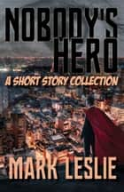 Nobody's Hero ebook by Mark Leslie