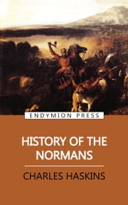 History of the Normans ebook by Charles Haskins