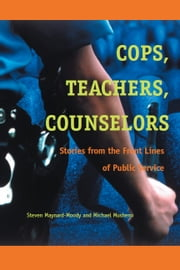 Cops, Teachers, Counselors - Stories from the Front Lines of Public Service ebook by Steven Williams Maynard-Moody,Michael Craig Musheno