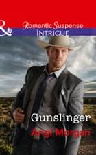Gunslinger (Mills & Boon Intrigue) (Texas Rangers: Elite Troop, Book 3) ebook by Angi Morgan