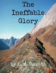 The Ineffable Glory: Thoughts on the Resurrection ebook by E. M. Bounds