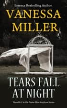 Tears Fall at Night - Praise Him Anyhow Series, #1 ebook by Vanessa Miller