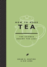 How to Make Tea ebook by Brian Keating,Kim Long