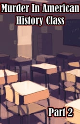 Murder in American History Class Part 2 (A Murder in American History Class) ebook by Johnny Buckingham
