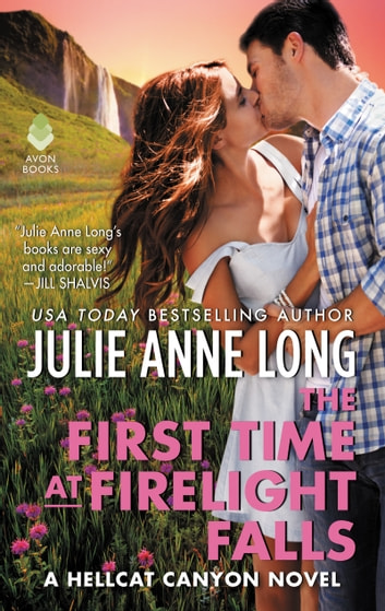 The First Time at Firelight Falls - A Hellcat Canyon Novel ebook by Julie Long