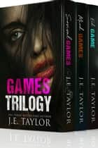 The Games Trilogy ebook by J.E. Taylor
