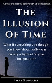 The Illusion of Time ebook by Larry G. Maguire