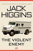 The Violent Enemy ebook by Jack Higgins