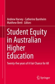Student Equity in Australian Higher Education - Twenty-five years of A Fair Chance for All ebook by Andrew Harvey,Catherine Burnheim,Matthew Brett