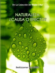 Naturaleza: ¿Causa o efecto? ebook by Bediuzzaman Said Nursi