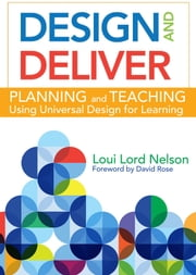 Design and Deliver - Planning and Teaching Using Universal Design for Learning ebook by Allison Posey, M.Ed., Loui Lord Nelson,...