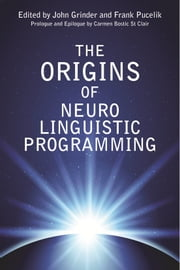 The Origins of Neuro Linguistic Programming ebook by John Grinder,Frank Pucelik