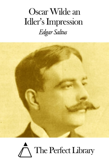 Oscar Wilde an Idler's Impression ebook by Edgar Saltus