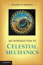 An Introduction to Celestial Mechanics ebook by Fitzpatrick, Richard