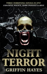 Night Terror: Malice, Dark Passage and Hive ebook by Griffin Hayes