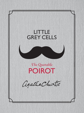 Little Grey Cells - The Quotable Poirot (Apple FF) ebook by Agatha Christie