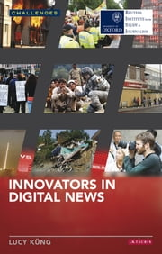 Innovators in Digital News ebook by Lucy Küng