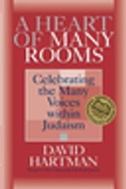 A Heart of Many Rooms - Celebrating the Many Voices within Judaism ebook by David Hartman