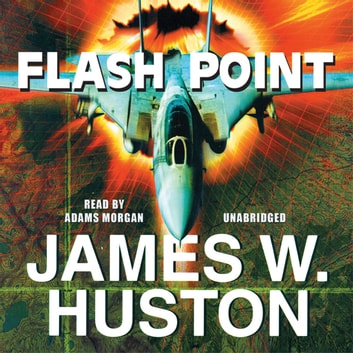 Flash Point - A Novel audiobook by James W. Huston