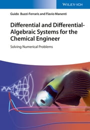 Differential and Differential-Algebraic Systems for the Chemical Engineer - Solving Numerical Problems ebook by Guido Buzzi-Ferraris, Flavio Manenti