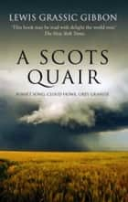 A SCOTS QUAIR SUNSET SONG | CLOUD HOWE | GREY GRANITE ebook by Lewis Grassic Gibbon