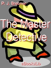 The Master Detective ebook by Brebner, Percy James