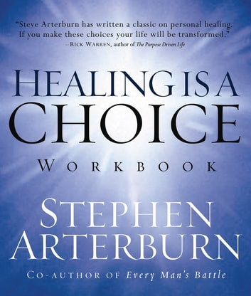 Healing is a Choice Workbook - 10 Decisions That Will Transform Your Life and the 10 Lies That Can Prevent You From Making Them ebook by Stephen Arterburn