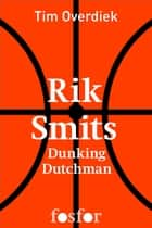 Rik Smits - Dunking Dutchman ebook by Tim Overdiek
