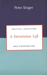A Darwinian Left - Politics, Evolution and Cooperation ebook by Peter Singer