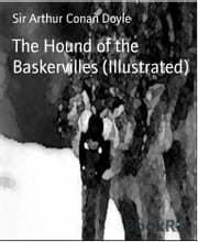 The Hound of the Baskervilles (Illustrated) ebook by Sir Arthur Conan Doyle