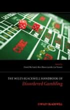 The Wiley-Blackwell Handbook of Disordered Gambling eBook by David C. S. Richard, Alex Blaszczynski, Lia Nower