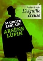 Arsène Lupin, L'Aiguille creuse ebook by Maurice Leblanc