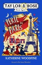 Peril in Paris (Taylor and Rose Secret Agents) ebook by Katherine Woodfine, Karl James Mountford
