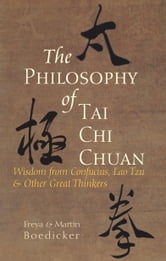 The Philosophy of Tai Chi Chuan - Wisdom from Confucius, Lao Tzu, and Other Great Thinkers ebook by Freya Boedicker,Martin Boedicker