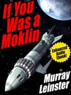 If You Was a Moklin: Enhanced Audio Ebook ebook by Murray Leinster