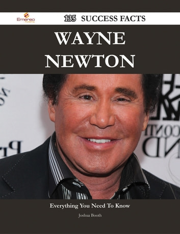 Wayne Newton 135 Success Facts - Everything you need to know about Wayne Newton ebook by Joshua Booth