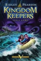 Kingdom Keepers V: Shell Game: Shell Game ebook by Ridley Pearson