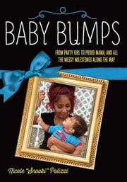 Baby Bumps - From Party Girl to Proud Mama, and all the Messy Milestones Along the Way ebook by Nicole Polizzi
