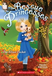 Rescue Princesses #9: The Silver Locket ebook by Paula Harrison