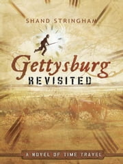 Gettysburg Revisited - A Novel of Time Travel ebook by Shand Stringham