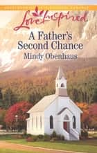 A Father's Second Chance (Mills & Boon Love Inspired) ebook by Mindy Obenhaus